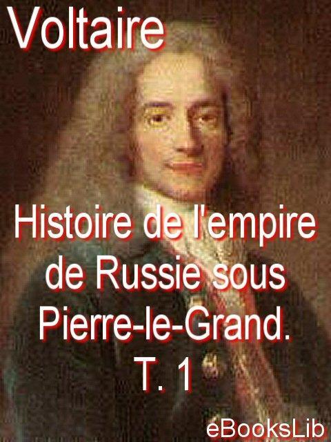 Histoire de l'empire de Russie sous Pierre-le-Grand. T. 1 EB9781412175135