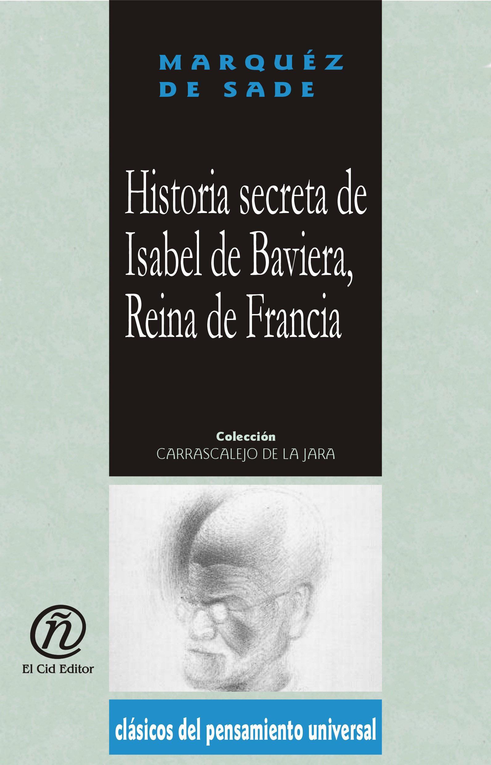Historia secreta de Isabel de Baviera, Reina de Francia: Colecci?n de Cl?sicos del Pensamiento Universal