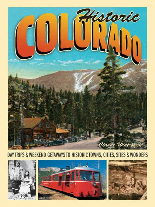 Historic Colorado: Day Trips & Weekend Getaways to Historic Towns, Cities, Sites & Wonders EB9781616732080