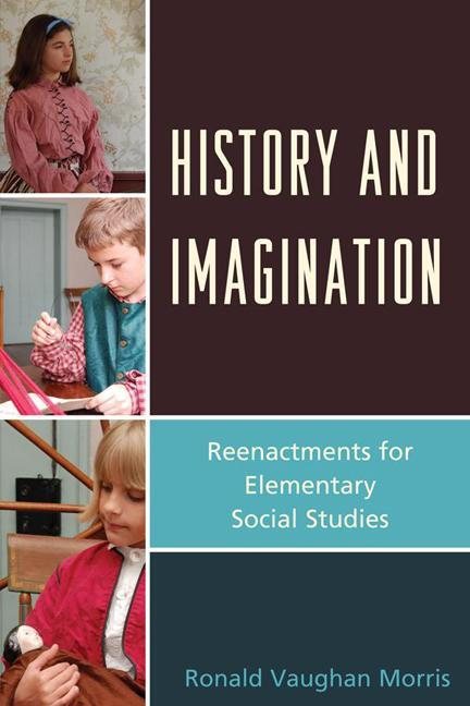 History and Imagination: Reenactments for Elementary Social Studies EB9781610482998