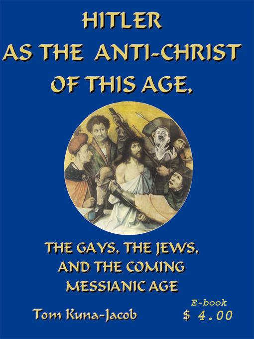 Hitler as the Anti-Christ of this Age, the Jews, the Gays, the Coming Messianic Age and the Final