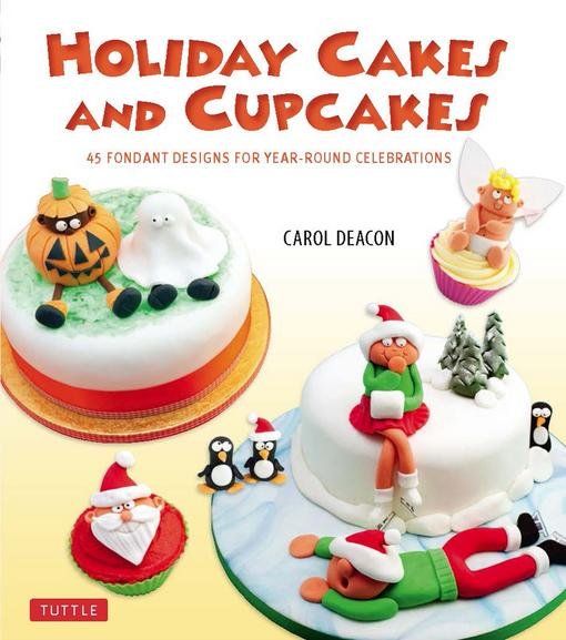 Holiday Cakes and Cupcakes: 45 Fondant Designs for Year-Round Celebrations EB9781462910144