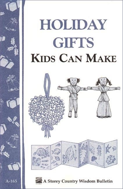 Holiday Gifts Kids Can Make: Storey's Country Wisdom Bulletin A-165 EB9781603422987