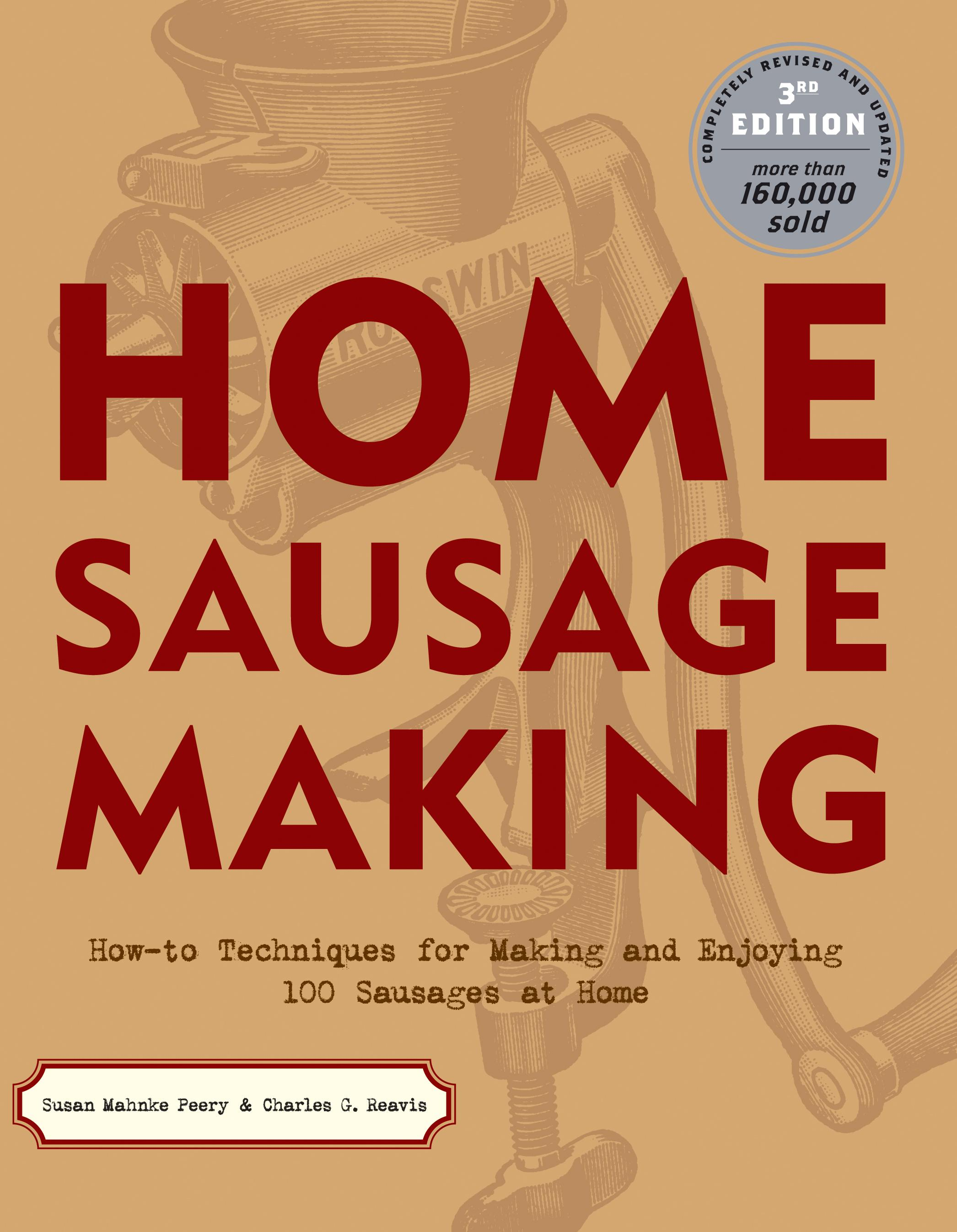 Home Sausage Making: How-To Techniques for Making and Enjoying 100 Sausages at Home EB9781603424516