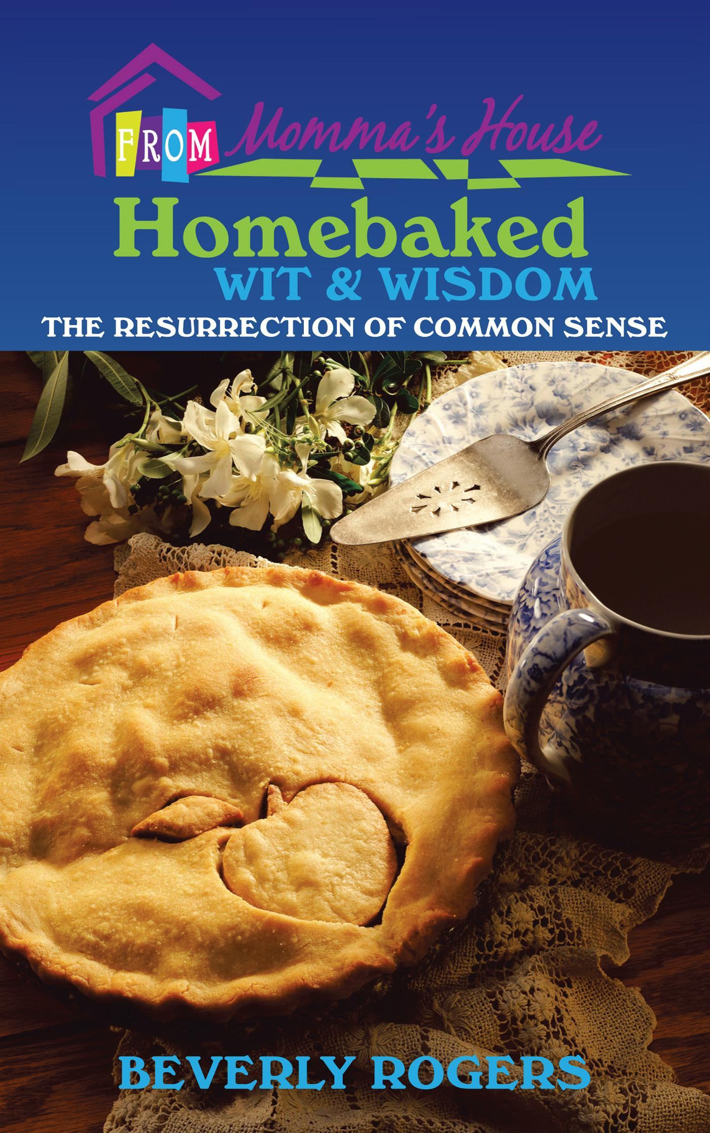 Homebaked Wit and Wisdom from Momma's House: The Resurrection of Common Sense EB9781475933192