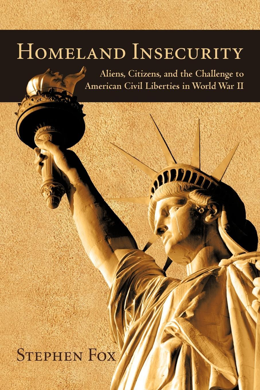 Homeland Insecurity: Aliens, Citizens, and the Challenge to American Civil Liberties in World War II EB9781440155567