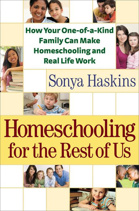 Homeschooling for the Rest of Us: How Your One-of-a-Kind Family Can Make Homeschooling and Real Life Work EB9781441212542