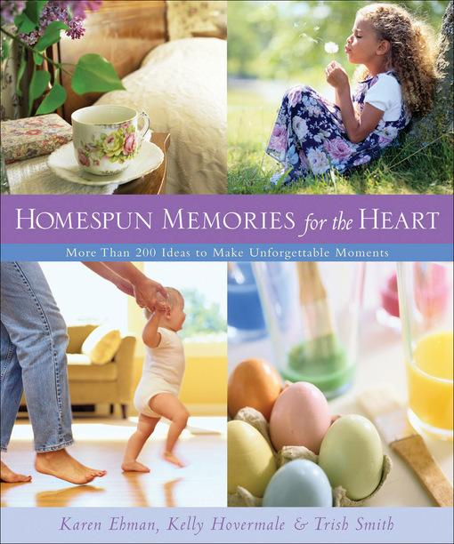 Homespun Memories for the Heart: More Than 200 Ideas to Make Unforgettable Moments EB9781585585083