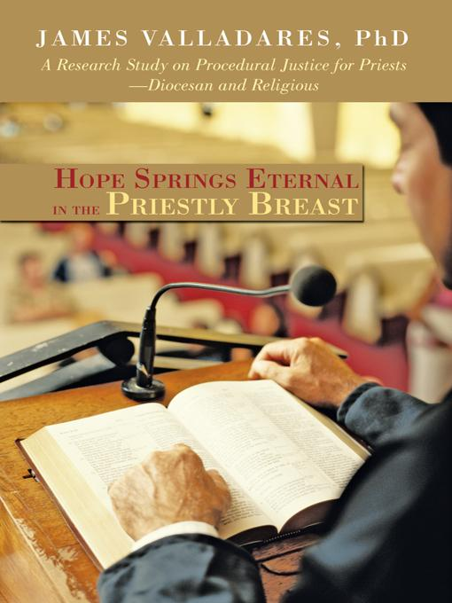 Hope Springs Eternal in the Priestly Breast: A Research Study on Procedural Justice for Priests-Diocesan and Religious EB9781462072392