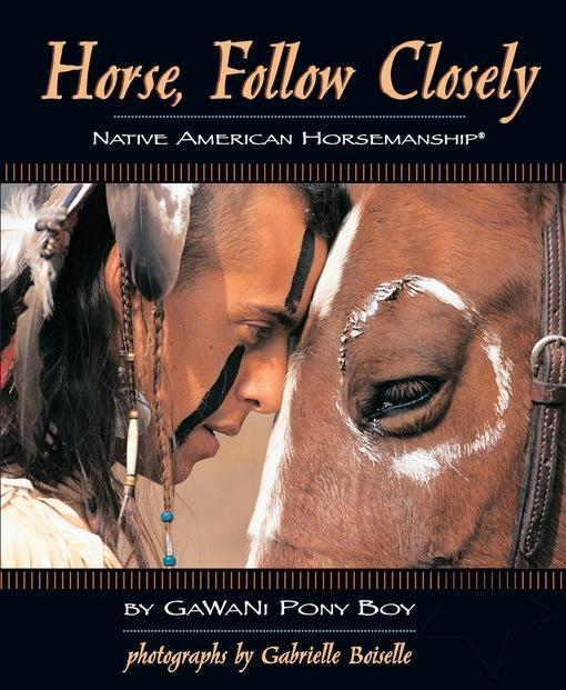 Horse, Follow Closely: Native American Horsemanship EB9781620080207