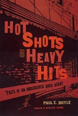 Hot Shots and Heavy Hits: Tales of an Undercover Drug Agent EB9781555537401