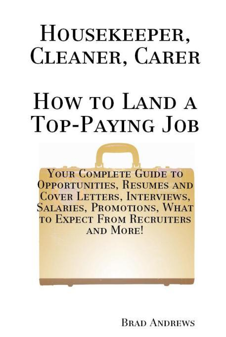 Housekeeper, Cleaner, Carer - How to Land a Top-Paying Job: Your Complete Guide to Opportunities, Resumes and Cover Letters, Interviews, Salaries, Pro EB9781743042427