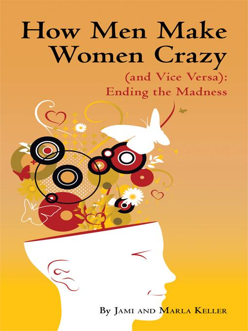 How Men Make Women Crazy (and Vice Versa): Ending the Madness EB9781450260879