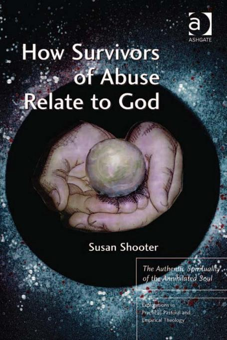 How Survivors of Abuse Relate to God: The Authentic Spirituality of the Annihilated Soul EB9781409441274
