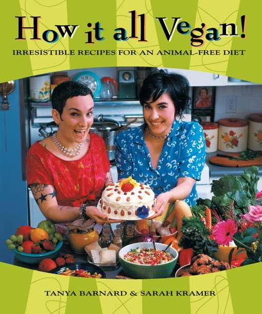 How it all Vegan!: Irresistible Recipes for an Animal-Free Diet EB9781551522845