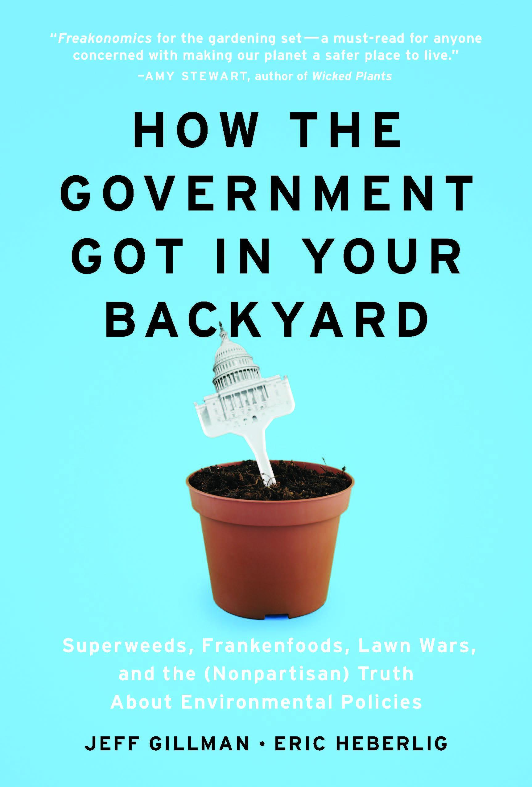 How the Government Got in Your Backyard: Superweeds, Frankenfoods, Lawn Wars, and the (Nonpartisan) Truth About Environmental Policies EB9781604692914
