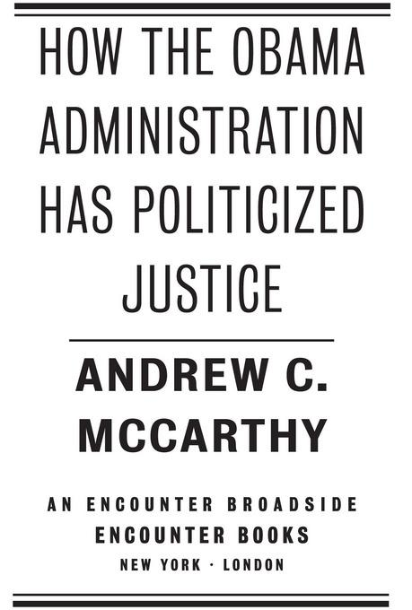 How the Obama Administration has Politicized Justice: Reflections on Politics, Liberty, and the State EB9781594034848