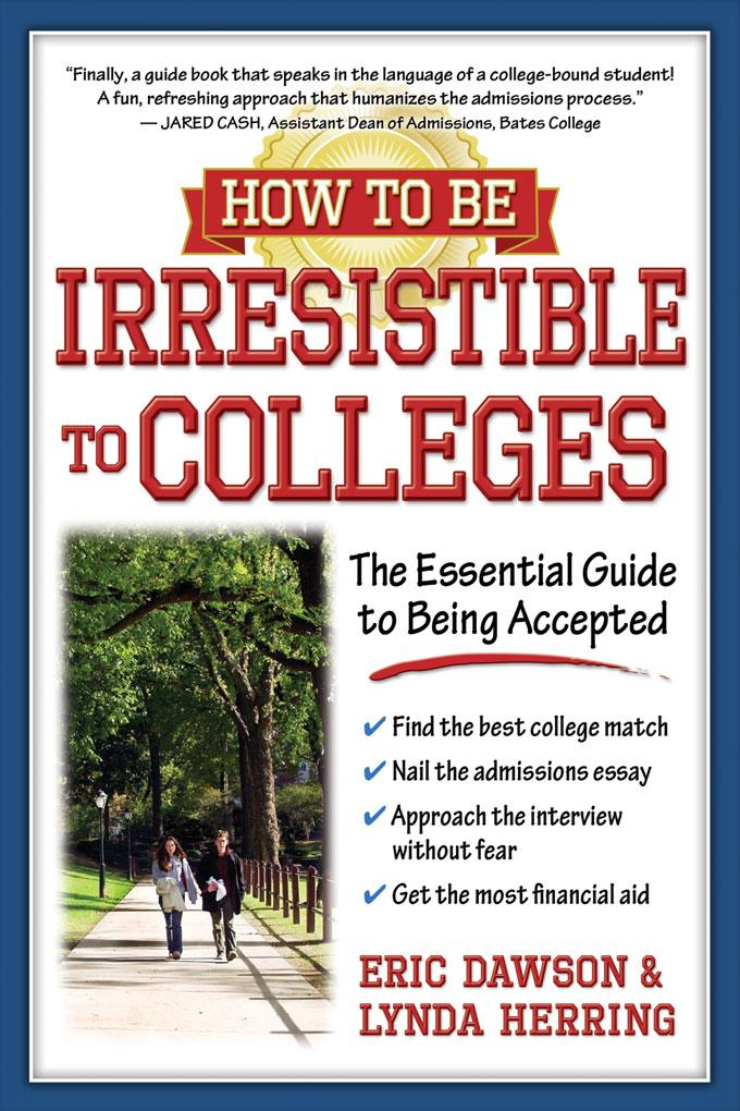 How to Be Irresistible to Colleges: The Essential Guide to Being Accepted EB9781932662887