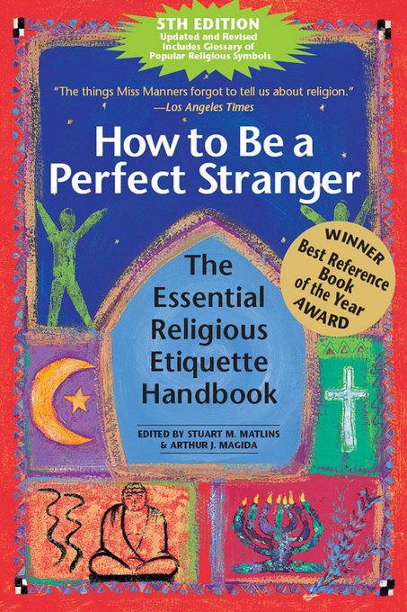 How to Be a Perfect Stranger, 5th Edition: The Essential Religious Ettiquette Handbook EB9781594733543