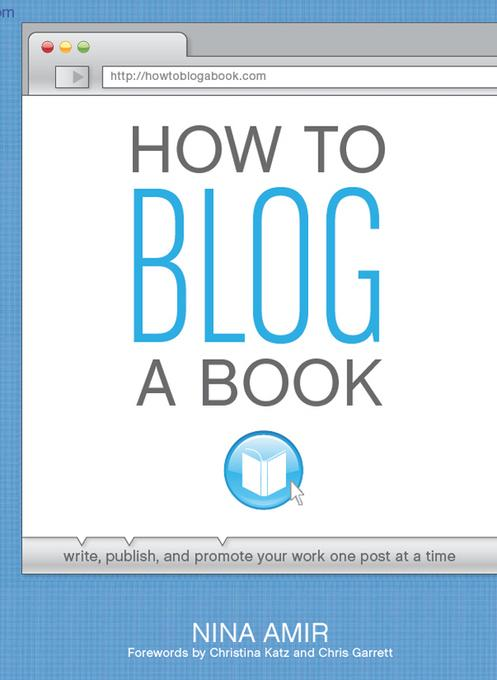 How to Blog a Book: Write, Publish, and Promote Your Work One Post at a Time EB9781599635422