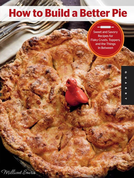 How to Build a Better Pie: Sweet and Savory Recipes for Flaky Crusts, Toppers, and the Things in Between EB9781610583961