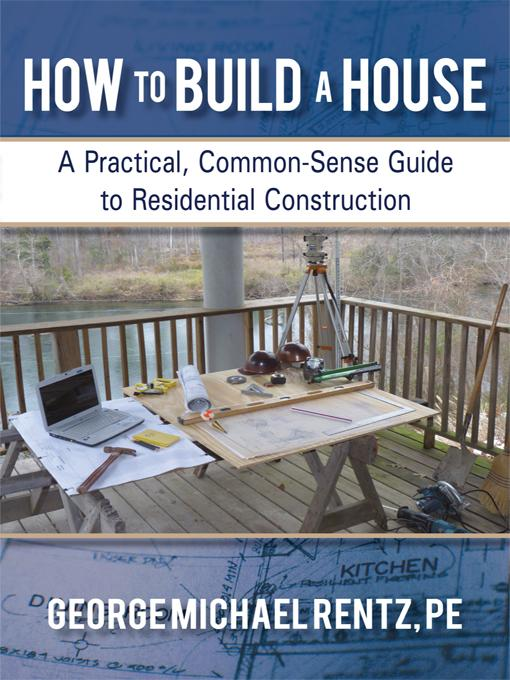 How to Build a House: A Practical, Common-Sense Guide to Residential Construction EB9781450290296