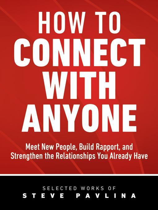 How to Connect with Anyone - Meet New People, Build Rapport, and Strengthen the Relationships You Already Have EB9781608421053