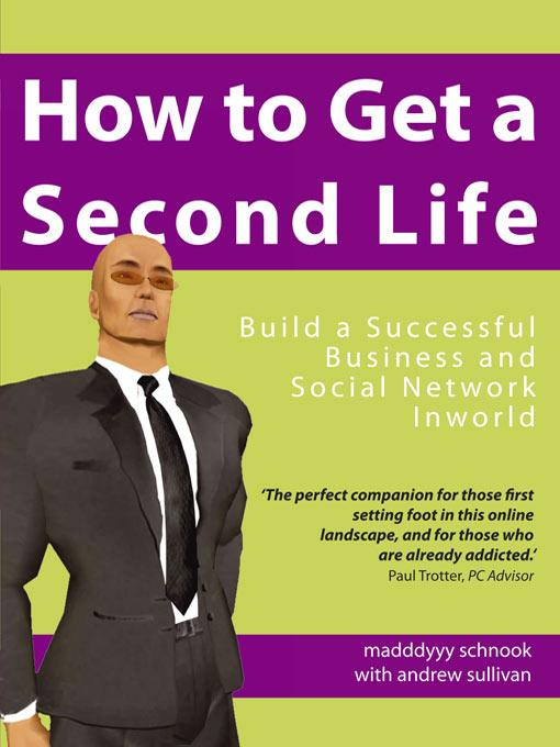 How to Get a Second Life - Build a Successful Business and Social Network Inworld EB9781848396364