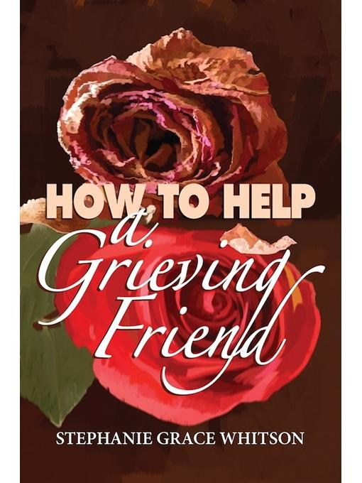 How to Help a Grieving Friend EB9781936924813