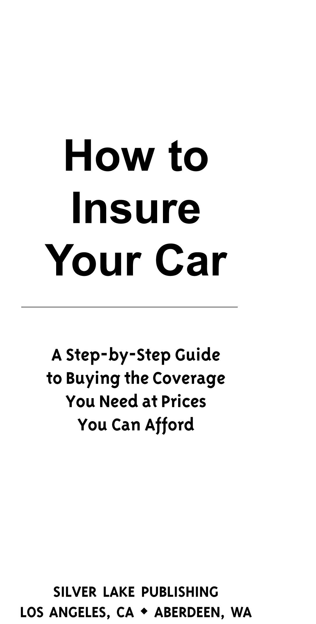 How to Insure Your Car: A Step by Step Guide to Buying the Coverage You Need at a Price You Can Afford EB9781563438592