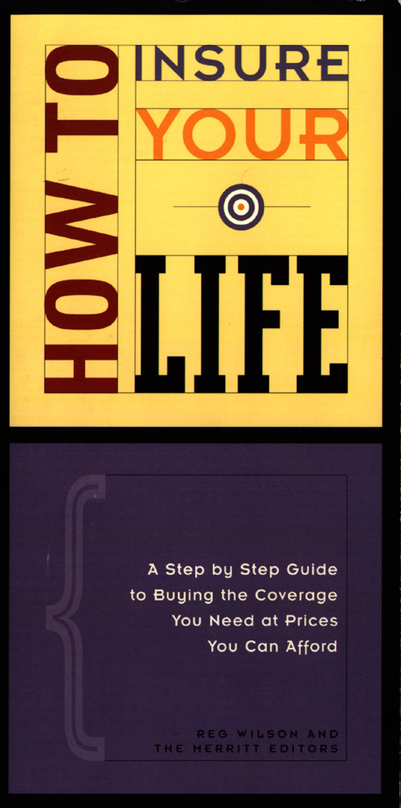 How to Insure Your Life: A Step by Step Guide to Buying the Coverage You Need at a Price You Can Afford EB9781563438622