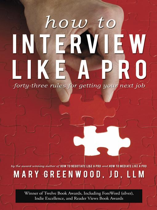 How to Interview Like a Pro:  Forty-Three Rules for Getting Your Next Job EB9781938908071
