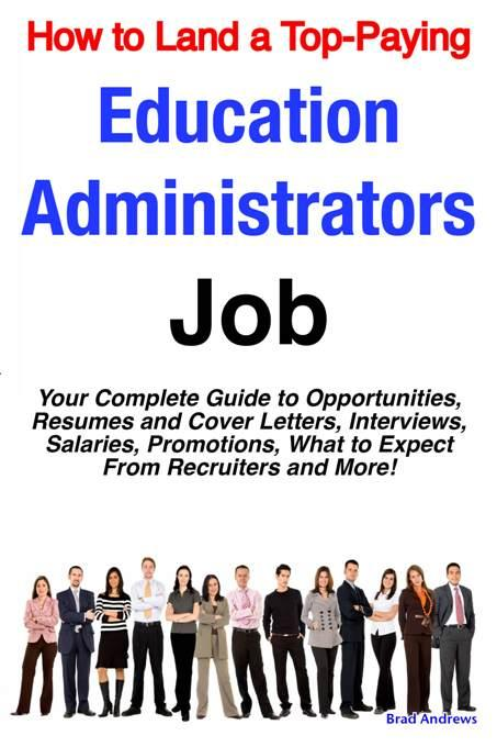 How to Land a Top-Paying Education Administrators Job: Your Complete Guide to Opportunities, Resumes and Cover Letters, Interviews, Salaries, Promotio EB9781743042236