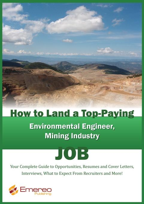 How to Land a Top-Paying Environmental Engineer and Mining Industry Job: Your Complete Guide to Opportunities, Resumes and Cover Letters, Interviews, EB9781743042311