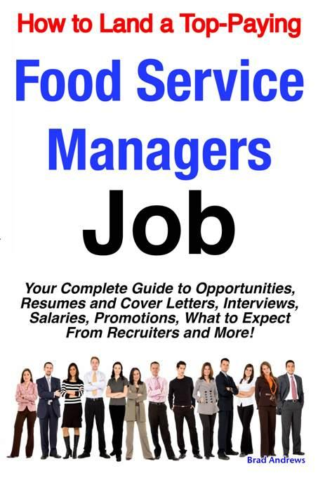 How to Land a Top-Paying Food Service Managers Job: Your Complete Guide to Opportunities, Resumes and Cover Letters, Interviews, Salaries, Promotions, EB9781743042601