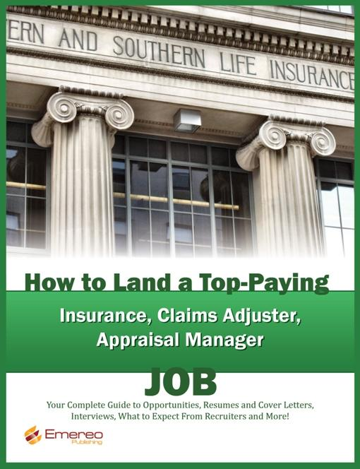 How to Land a Top-Paying Insurance, Claims Adjuster, Appraisal Manager Job: Your Complete Guide to Opportunities, Resumes and Cover Letters, Interview EB9781743042342