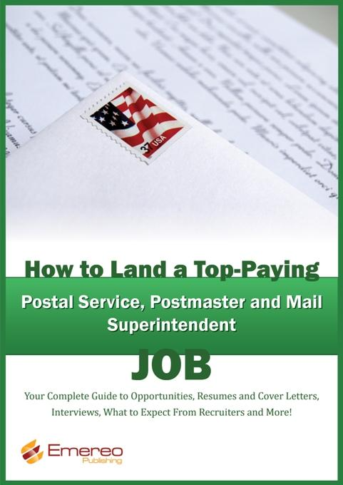 How to Land a Top-Paying Postal Service, Postmaster and Mail Superintendent Job: Your Complete Guide to Opportunities, Resumes and Cover Letters, Inte EB9781743042328