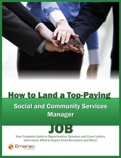 How to Land a Top-Paying Social and Community Services Manager Job: Your Complete Guide to Opportunities, Resumes and Cover Letters, Interviews, Salar EB9781743042335