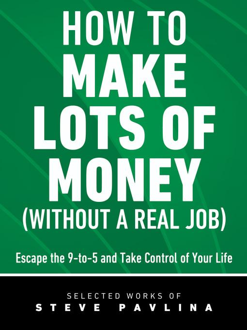 How to Make Lots of Money (Without a Real Job) - Escape the 9-to-5 and Take Control of Your Life EB9781608421084