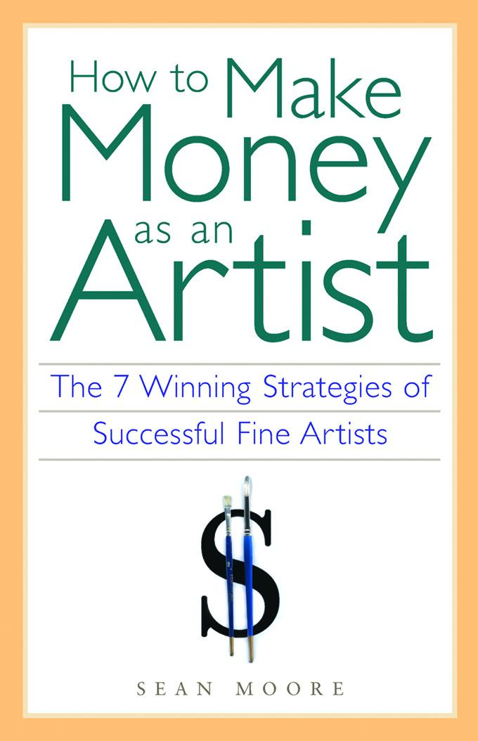 How to Make Money as an Artist: The 7 Winning Strategies of Successful Fine Artists EB9781569764435