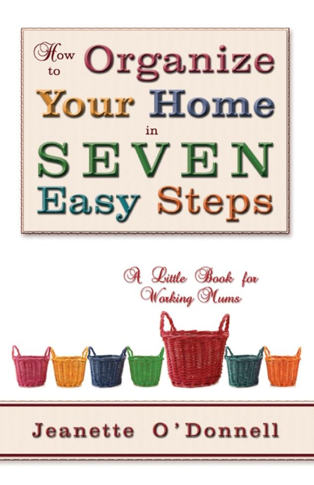 How to Organize Your Home in Seven Easy Steps: A Little Book for Working Mums EB9781622121625