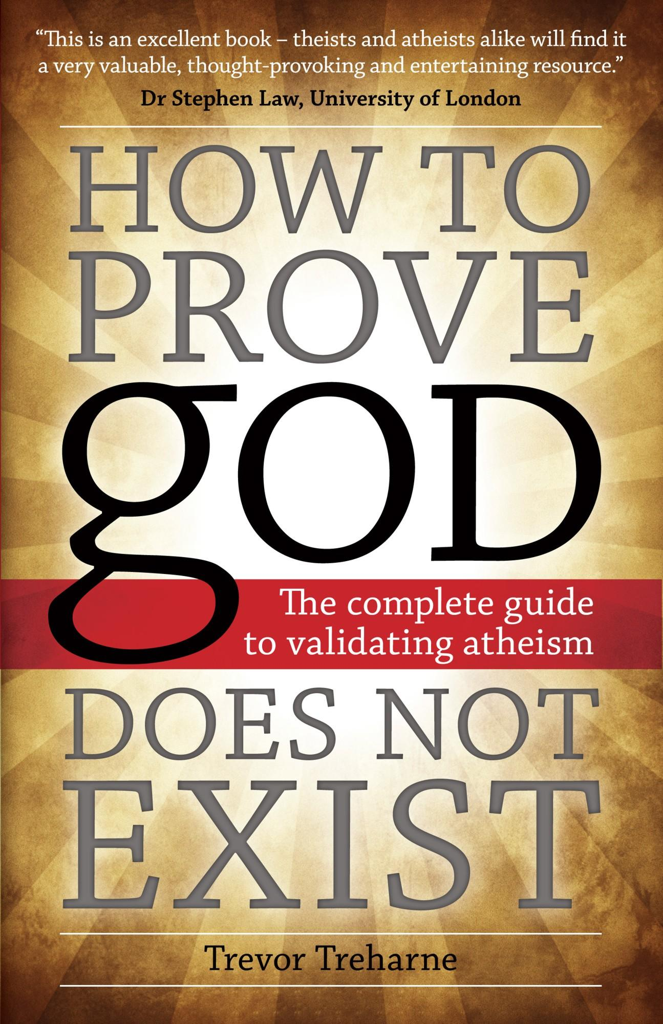How to Prove god Does Not Exist: The Complete Guide to Validating Atheism EB9781612331195