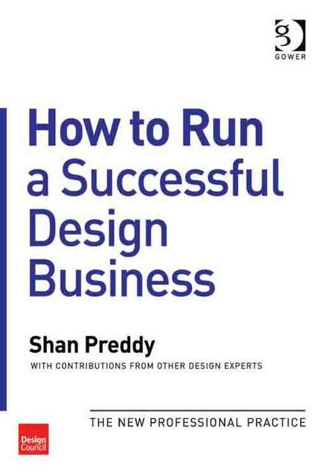 How to Run a Successful Design Business: The New Professional Practice EB9781409417637