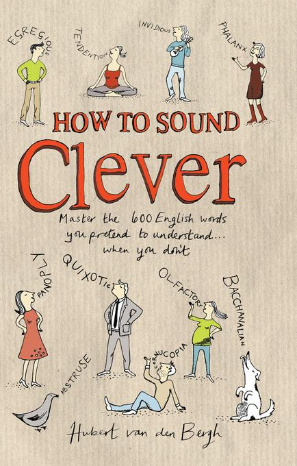How to Sound Clever: Master the 600 English words you pretend to understand...when you don't EB9781408198827