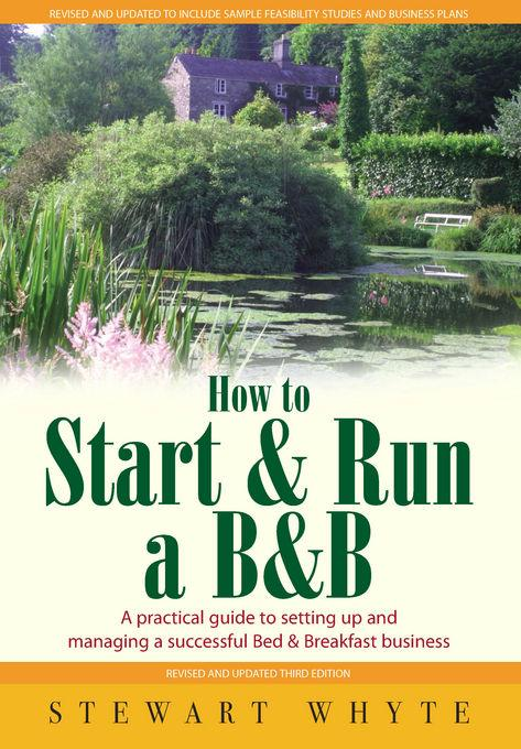 How to Start & Run a B&B: A practical guide to setting up and managing a successful Bed & Breakfast business EB9781848035768
