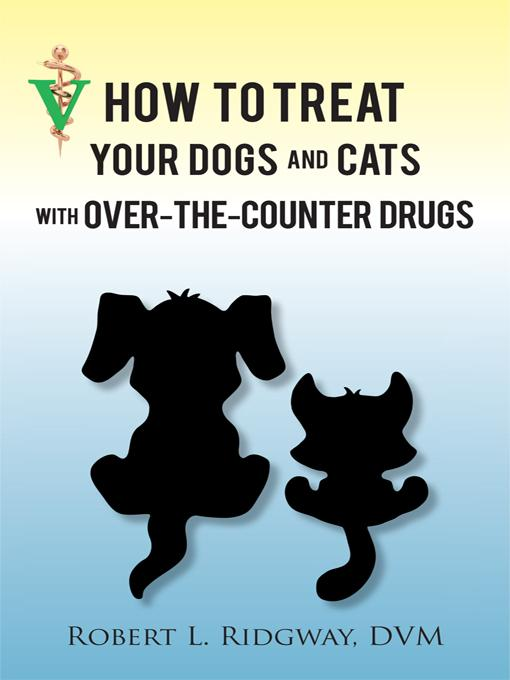 How to Treat Your Dogs and Cats with Over-the-Counter Drugs EB9781450290067