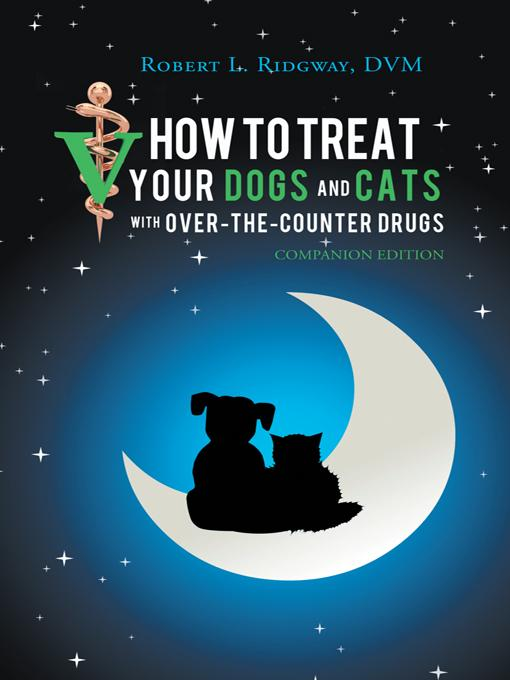 How to Treat Your Dogs and Cats with Over-the-Counter Drugs: Companion Edition EB9781469775234