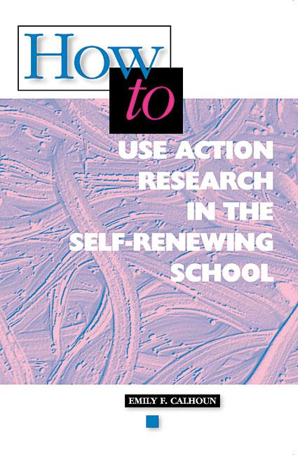 How to Use Action Research in the Self-Renewing School EB9781416610724