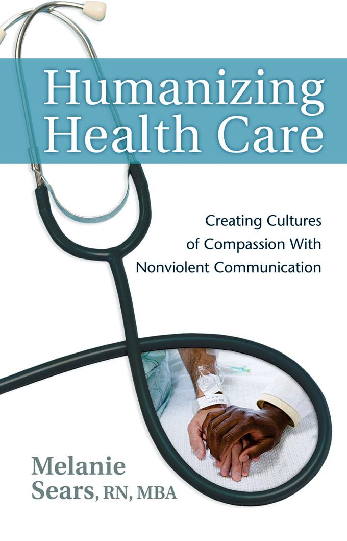 Humanizing Health Care: Creating Cultures of Compassion with Nonviolent Communication EB9781892005595
