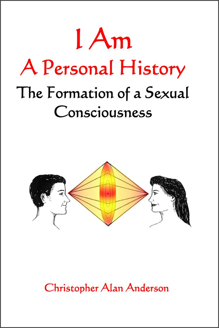 I Am: A Personal History--The Formation of a Sexual Consciousness EB9781622871834